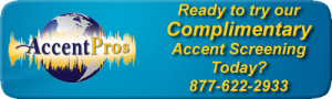 Complimentary Accent Screening from Accent Pros